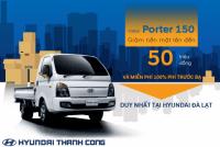 Chương trình khuyến mãi new Porter H150 tại HYUNDAI ĐÀ LẠT tháng 11